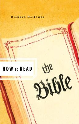 How to Read the Bible - Holloway, Richard, and Critchley, Simon (Editor)