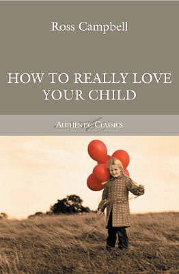 How to Really Love Your Child - Campbell, Ross