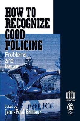 How to Recognize Good Policing: Problems and Issues - Brodeur, Jean-Paul (Editor)