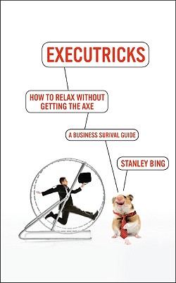 How to Relax Without Getting the Axe: A Survival Guide to the New Workplace - Bing, Stanley