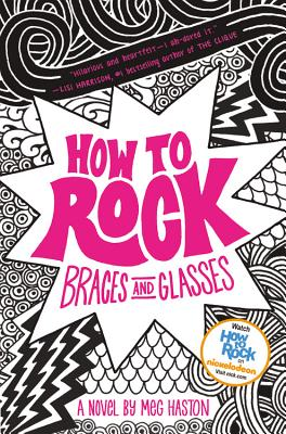 How to Rock Braces and Glasses - Haston, Meg