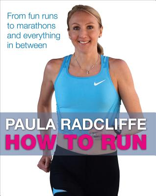 """""""How to Run: All You Need to Know About Fun Runs, Marathons and Everything in Between """" - Radcliffe, Paula"""