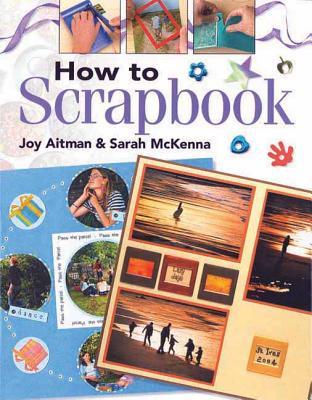 How to Scrapbook - Aitman, Joy, and McKenna, Sarah