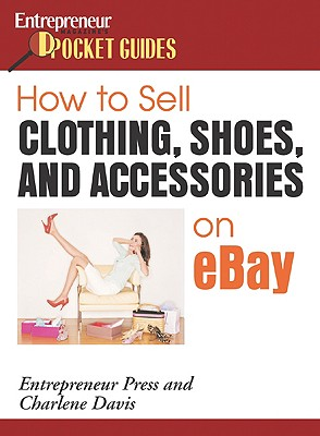 How to Sell Clothing, Shoes, and Accessories on Ebay - Davis, Charlene, and Entrepreneur Press (Creator)