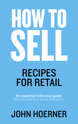 How to Sell: Recipes for Retail - Hoerner, John