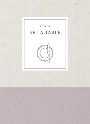 How to Set a Table: Inspiration, Ideas, and Etiquette for Hosting Friends and Family - Potter Gift