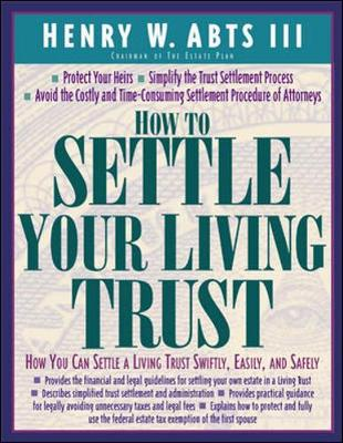 How to Settle Your Living Trust - Abts, Henry W, III, and Abts Henry