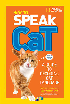 How to Speak Cat: A Guide to Decoding Cat Language - Newman, Aline Alexander, and Weitzman, Dr. Gary, and National Geographic Kids