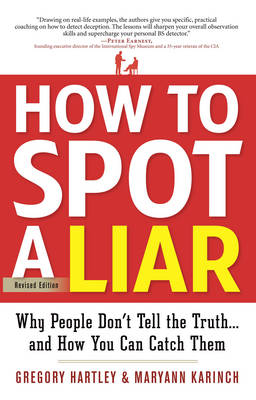 How to Spot a Liar: Why People Don't Tell the Truth-- And How You Can Catch Them - Hartley, Gregory