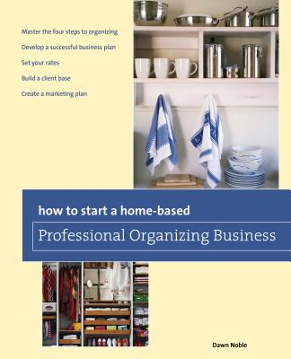 How to Start a Home-Based Professional Organizing Business - Noble, Dawn