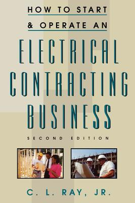 How to Start and Operate an Electrical Contracting Business - Ray, Charles L