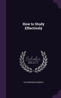 How to Study Effectively - Whipple, Guy Montrose