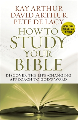 How to Study Your Bible - Arthur, Kay, and Arthur, David, and De Lacy, Pete
