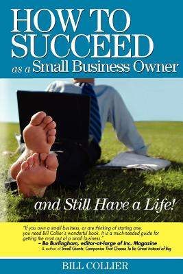 How to Succeed as a Small Business Owner ... and Still Have a Life! - Collier, Bill