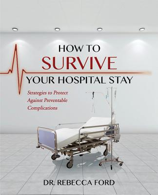 How To Survive Your Hospital Stay: Strategies to Protect against Preventable Complications - Ford