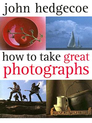 How to Take Great Photographs - Hedgecoe, John, Mr.