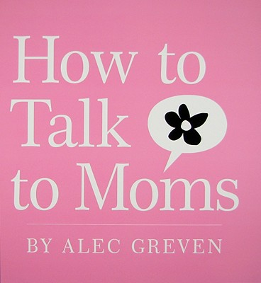 How to Talk to Moms - Greven, Alec