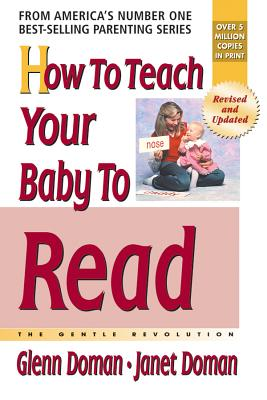 How to Teach Your Baby to Read: The Gentle Revolution - Doman, Glenn, and Doman, Douglas, and Doman, Janet