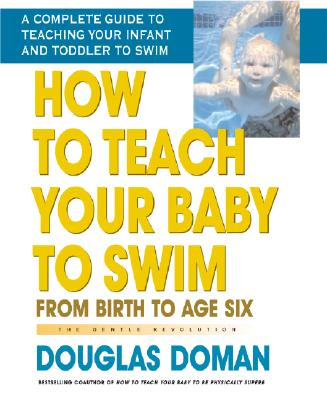 How to Teach Your Baby to Swim - Doman, Douglas