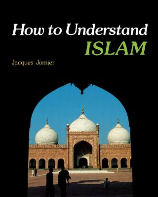 How to Understand Islam - Jomier, Jacques