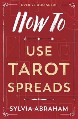How to Use Tarot Spreads - Abraham, Sylvia