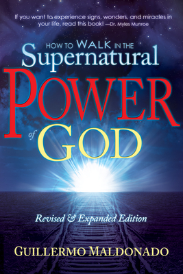 How to Walk in the Supernatural Power of God - Maldonado, Guillermo