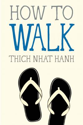 How to Walk - Nhat Hanh, Thich