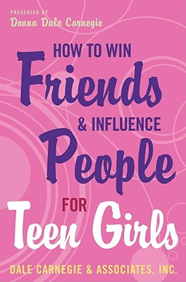 How to Win Friends and Influence People for Teen Girls - Carnegie, Donna Dale