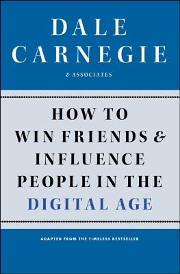 How to Win Friends and Influence People in the Digital Age - Carnegie, Dale