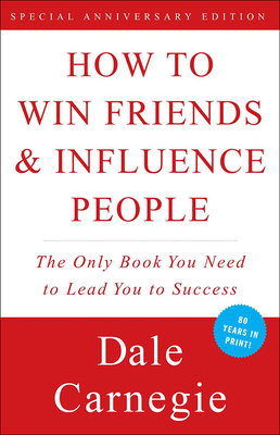 How to Win Friends & Influence People - Carnegie, Dale, and Pell, Arthur R, Dr., PH.D. (Editor), and Carnegie, Dorothy (Contributions by)