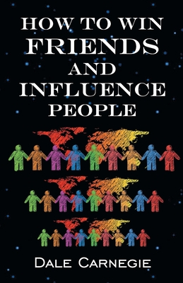 How To Win Friends & Influence People - Carnegie, Dale
