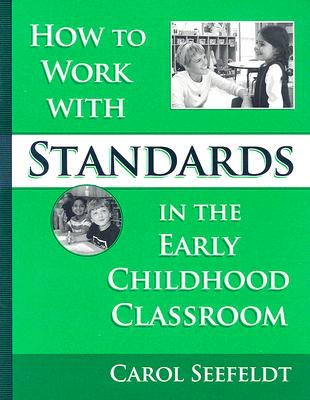 How to Work with Standards in the Early Childhood Classroom - Seefeldt, Carol, PH.D.