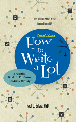 How to Write a Lot: A Practical Guide to Productive Academic Writing - Silvia, Paul J