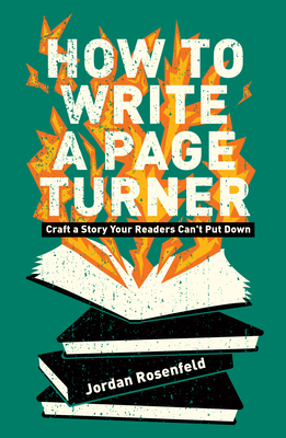 How to Write a Page-Turner: Craft a Story Your Readers Can't Put Down - Rosenfeld, Jordan