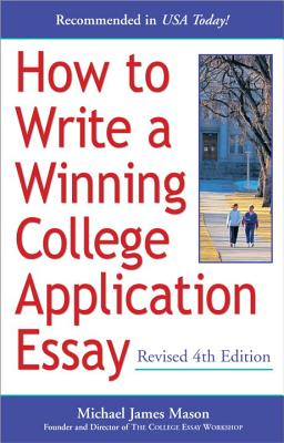 How to Write a Winning College Application Essay, Revised 4th Edition: Revised 4th Edition - Mason, Michael James