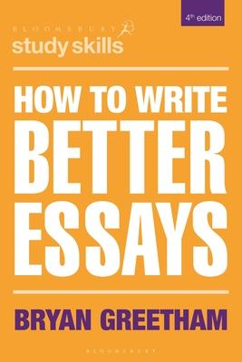 How to Write Better Essays - Greetham, Bryan