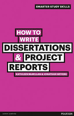 How to Write Dissertations & Project Reports - McMillan, Kathleen, and Weyers, Jonathan