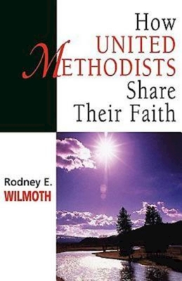 How United Methodists Share Their Faith - Wilmoth, Rodney E