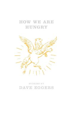 How We Are Hungry - Eggers, Dave