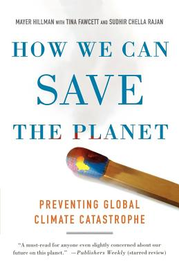 How We Can Save the Planet: Preventing Global Climate Catastrophe - Hillman, Mayer, and Fawcett, Tina, and Rajan, Sudhir Chella