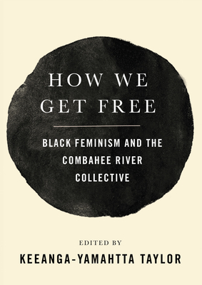 How We Get Free: Black Feminism and the Combahee River Collective - Taylor, Keeanga-Yamahtta (Editor)