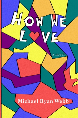 How We Love - Webb, Michael Ryan