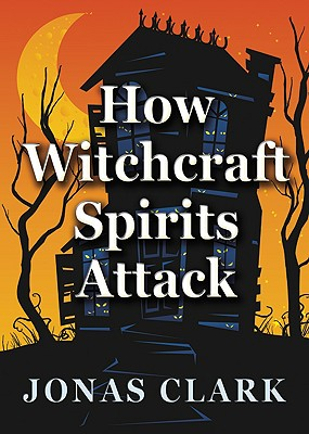 How Witchcraft Spirits Attack - Clark, Jonas A