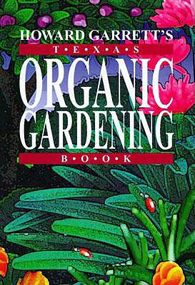 Howard Garrett's Texas Organic Gardening - Garrett, Howard, and Garrett, J Howard