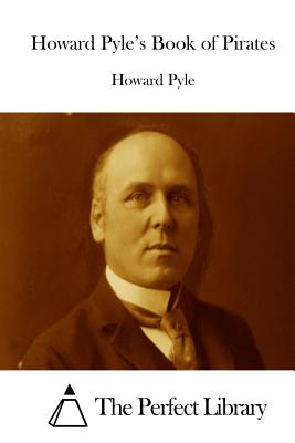Howard Pyle's Book of Pirates - Pyle, Howard, and The Perfect Library (Editor)