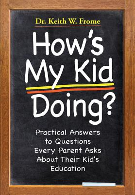 How's My Kid Doing?: Practical Answers to Questions Every Parent Asks about Their Kid's Education - Frome, Keith W