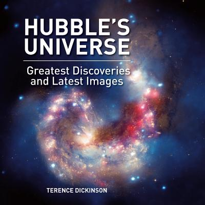 Hubble's Universe: Greatest Discoveries and Latest Images - Dickinson, Terence