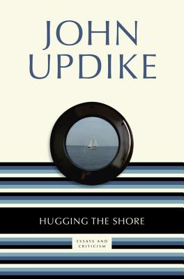 Hugging the Shore: Essays and Criticism - Updike, John, Professor