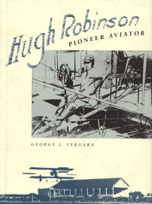 Hugh Robinson, Pioneer Aviator - Vergara, George L
