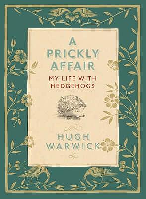 Hugh's Hedgehog: Obsession Nostalgia and a Very British Animal - Warwick, Hugh